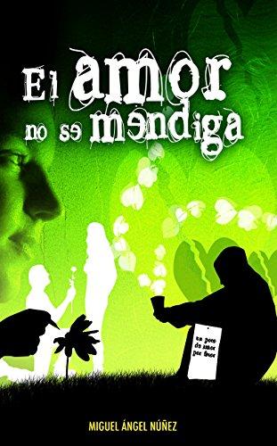 El amor no se mendiga por Miguel Ángel Núñez