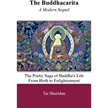 The Buddhacarita - A Modern Sequel: The Poetic Saga of Buddha's Life from Birth to Enlightenment (English Edition)