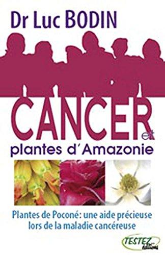Cancer et plantes d'Amazonie : Plantes de Poconé : une aide précieuse lors de la maladie cancéreuse par Luc Bodin