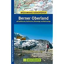 Bruckmanns Tourenführer Berner Oberland: 48 Gipfeltouren, Hochtouren, Höhenwege und Klettersteige