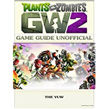 Plants Vs Zombies Garden Warfare 2 Game Guide Unofficial