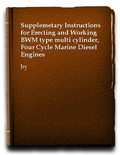 Supplemetary Instructions for Erecting and Working BWM type multi cylinder, Four Cycle Marine Diesel Engines