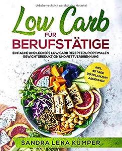 Low Carb für Berufstätige: Einfache und leckere Low Carb Rezepte zur...