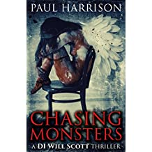 Chasing Monsters - the gripping thriller debut from true crime writer Paul Harrison (Di Will Scott 1)