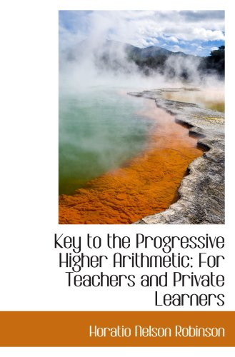 Key to the Progressive Higher Arithmetic: For Teachers and Private Learners