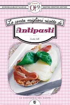 le-cento-migliori-ricette-di-antipasti-enewton-zeroquarantanove-italian-edition
