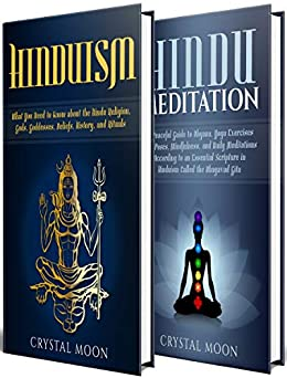 Hinduism: A Simple Guide to the Hindu Religion, Gods, Goddesses, Beliefs, History, and Rituals + A Hindu Meditation Guide (English Edition) di [Moon, Crystal]