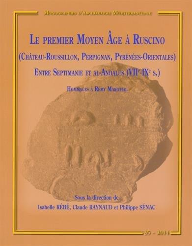 Le premier Moyen Age  Ruscino (Chteau-Roussillon, Perpignan, Pyrnes-Orientales) entre Septimanie et Al-Andalus (VIIe-IXe sicle) : Hommages  Rmy Marichal