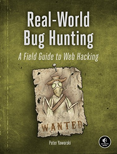 Real-World Bug Hunting: A Field Guide to Web Hacking por Peter Yaworski