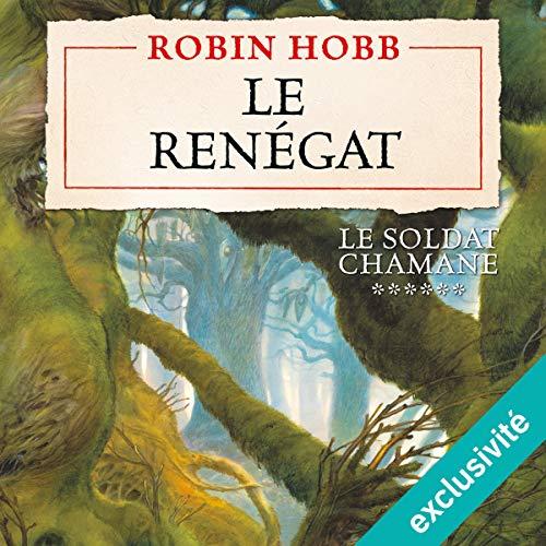 Le Renégat: Le Soldat chamane 6 par Robin Hobb