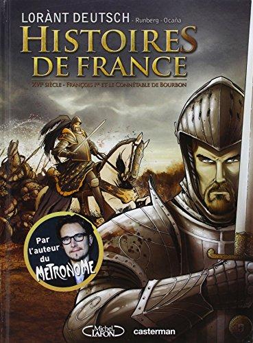 Histoires de France, Tome 1 : XVIe siècle - François 1er et le connétable de Bourbon