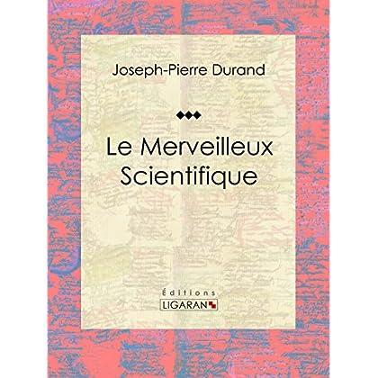 Le Merveilleux Scientifique: Essai sur les sciences occultes