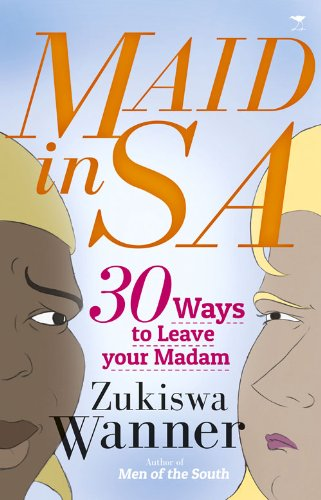 Maid in South Africa: 30 Reasons to Leave Your Madam