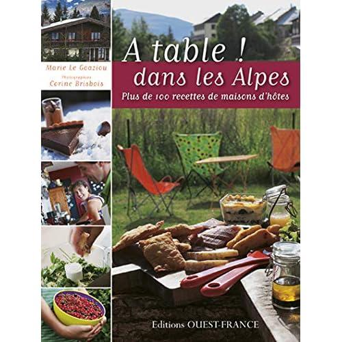 A table ! Dans les Alpes : Plus de 100 recettes de maisons d'hôtes