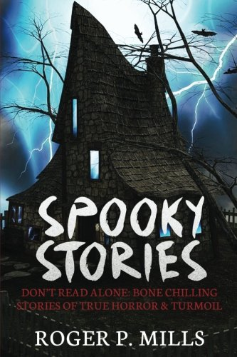 Spooky Stories: Don't Read Alone: Bone Chilling Stories Of True Horror & Turmoil: Volume 1 (Bizarre Horror Stories)