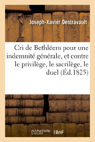 Cri de Bethléem pour une indemnité générale, et contre le privilège, le sacrilège, le duel:, les paradoxes encyclopédiques, le philosophisme, avec trois épt^res en vers