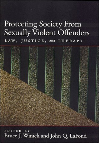 Protecting Society from Sexually Dangerous Offenders: Law, Justice, and Therapy (Law and Public Policy: Psychology and the Social Sciences) (2003-01-01)