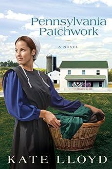 Pennsylvania Patchwork: A Novel (Legacy of Lancaster Trilogy) by [Lloyd, Kate]