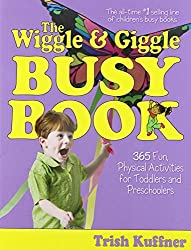 The Wriggle and Giggle Busy Book: 365 Fun, Physical Activities for Toddlers and Preschoolers by Trish Kuffner (2005-07-21)