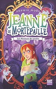 Jeanne de Mortepaille - tome 2 Les Passeurs de savoirs par Sophie Noël