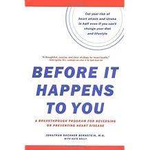 Before It Happens To You: A Breakthrough Program For Reversing Or Preventing Heart Disease by Jonathan Sackner Bernstein (2004-01-08)