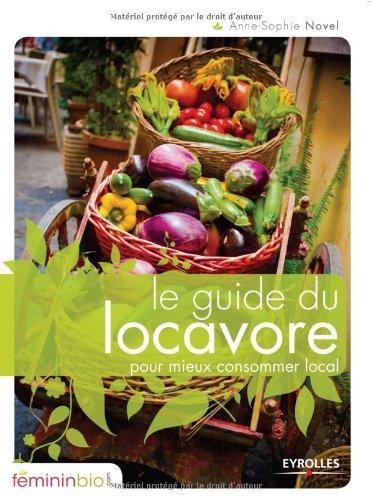 Le guide du locavore pour mieux consommer local de Anne-Sophie Novel (1 avril 2010) Broché