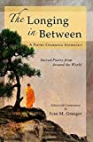 The Longing In Between: Sacred Poetry From Around The World (A Poetry Chaikhana Anthology) by Granger, Ivan M. (2014) Paperback