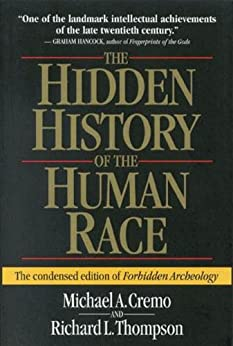 The Hidden History of the Human Race (The Condensed Edition of Forbidden Archeology) (English Edition) von [Cremo, Michael A., Thompson, Richard L. ]