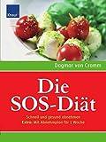 Die SOS-Diät: Schnell und gesund abnehmen. Extra: Mit Abnehmplan für 1 Woche