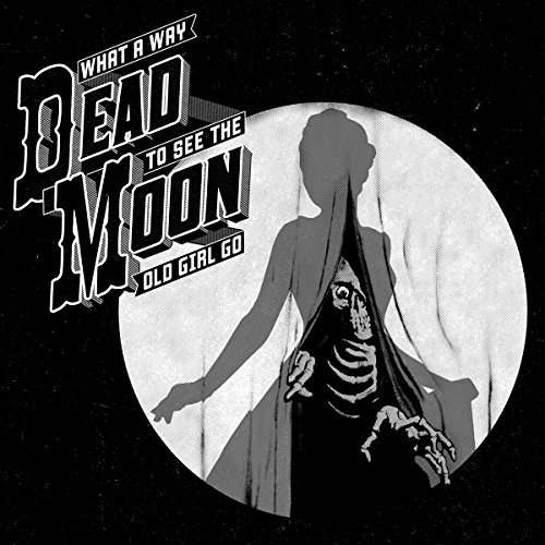 What A Way To See The Old Girl Go - Dead Moon - 2017