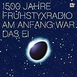 1500 Jahre Frühstyxradio -- Am Anfang war das Ei