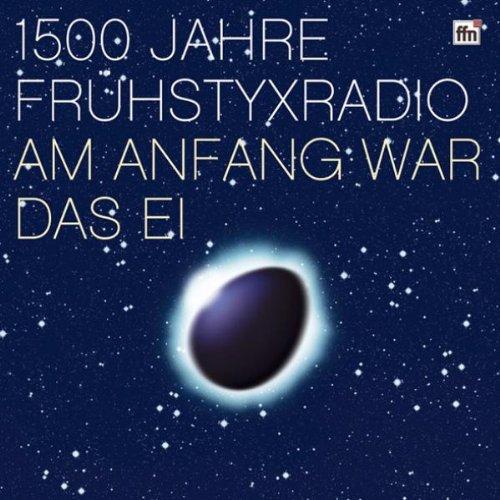 Preisvergleich Produktbild 1500 Jahre Frühstyxradio -- Am Anfang war das Ei