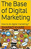 The Base of Digital Marketing: How to do digital marketing ? (Business Management Book 2)