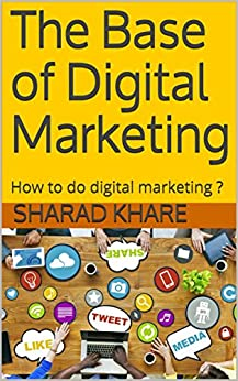 The Base of Digital Marketing: How to do digital marketing ? (Business Management Book 2) by [Khare, Sharad]