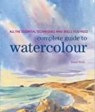 Complete Guide to Watercolour: All the Essential Techniques and Skills You Need