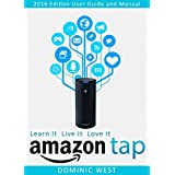 Amazon Tap: 2016 Edition - User Guide and Manual - Learn It Live It Love It (English Edition)