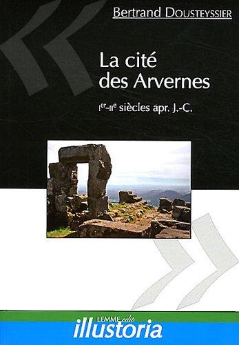 La cité des Arvernes : Ier-IIe siècles après J-C par Bertrand Dousteyssier