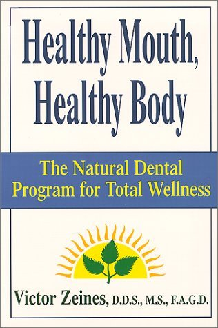 Healthy Mouth, Healthy Body: The Natural Dental Program for Total Wellness by Victor Zeines (2000-10-31)