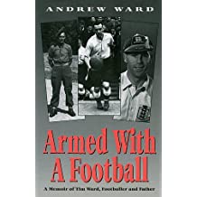 Armed with a Football: Memoir of Tim Ward, Footballer and Father