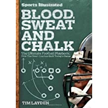 Blood, Sweat & Chalk: The Ultimate Football Playbook: How the Great Coaches Built Today's Game by Tim Layden (2010-08-03)