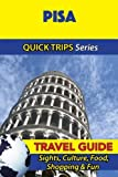 Pisa Travel Guide (Quick Trips Series): Sights, Culture, Food, Shopping & Fun