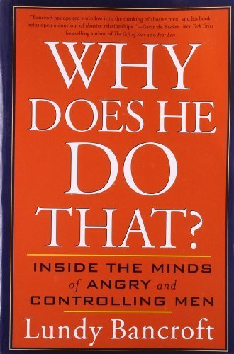 Why Does He Do That?: Inside the Minds of Angry and Controlling Men by Bancroft, Lundy (2003) Paperback