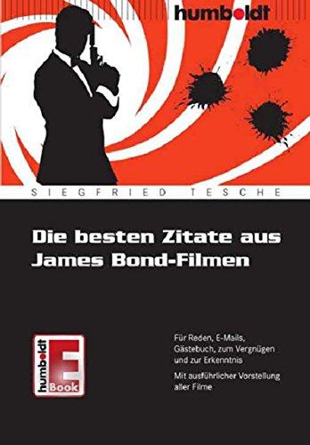 Die Besten Zitate Aus James Bond Filmen Für Reden E Mails Gästebuch Zum Vergnügen Und Zur Erkenntnis Mit Ausführlicher Vorstellung Aller Filme