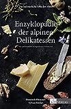 Das kulinarische Erbe der Alpen - Enzyklopädie der alpinen Delikatessen: Mit umfassendem Bezugsadressen-Verzeichnis