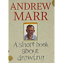 A Short Book About Drawing by Andrew Marr (2013-10-10)