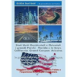 Stati Uniti Occidentali e Orientali, i grandi Parchi, Florida e Keys, California, le grandi città New York, Las Vegas: Viaggiare low cost in America con l'aiuto e l'esperienza di un Superviaggiatore.