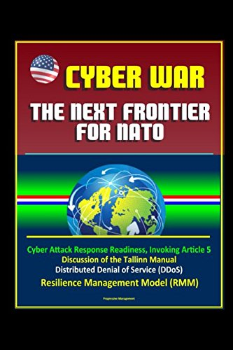 Cyber War: The Next Frontier for NATO - Cyber Attack Response Readiness, Invoking Article 5, Discussion of the Tallinn Manual, Distributed Denial of Service (DDoS), Resilience Management Model (RMM) - Denial-of-service