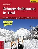 Schneeschuhtouren in Tirol: Die schönsten Schneeschuhwanderungen in Tirol - Klaus Springfeld