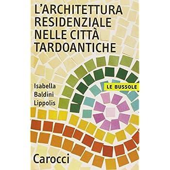 L'architettura Residenziale Nelle Città Tardoantiche