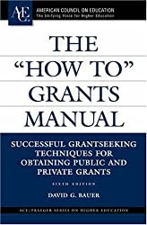 The How to Grants Manual: Successful Grantseeking Techniques for Obtaining Public and Private Grants (ACE/Praeger Series on Higher Education)